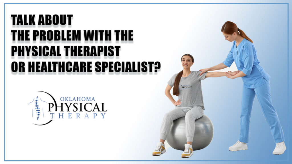 Talk About the Problem with the Physical Therapist or Healthcare Specialist