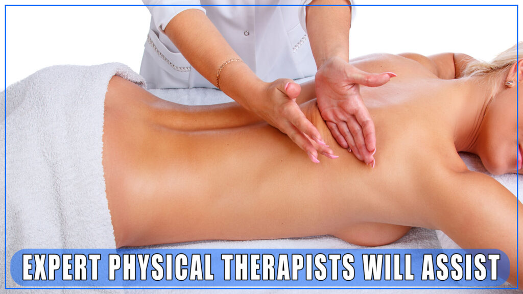 Expert Physical Therapists Will Assist