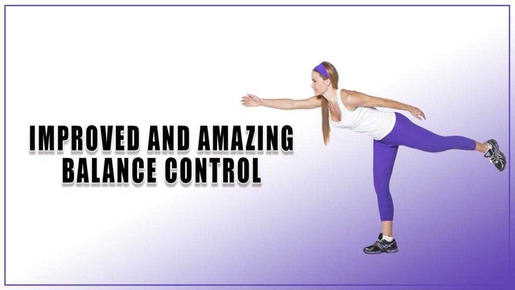 Improved and amazing balance control