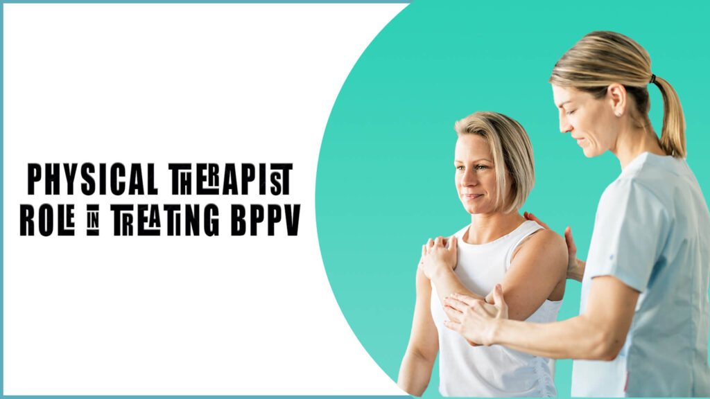 Physical therapist role in treating BPPV