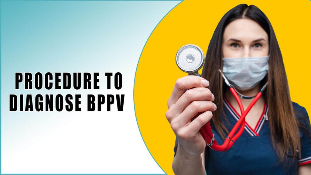 Procedure to diagnose BPPV