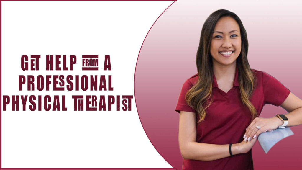 get help from a professional physical therapist